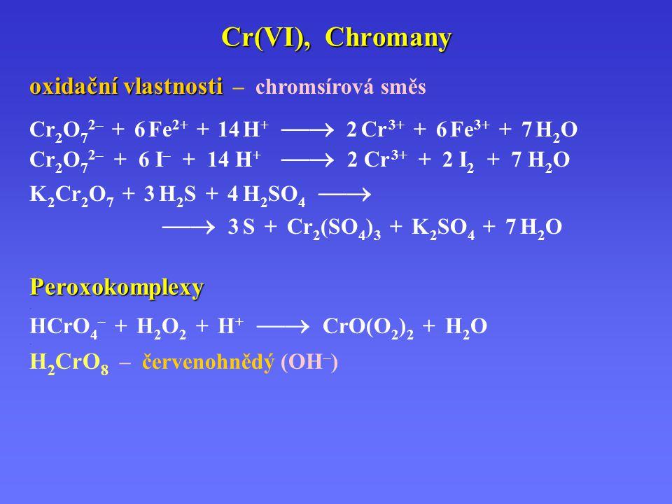 Cr(VI), Chromany oxidační vlastnosti oxidační vlastnosti – chromsírová směs. Cr 2 O 7 2– + 6 Fe 2+ + 14 H +  2 Cr 3+ + 6 Fe 3+ + 7 H 2 O Cr 2 O 7 2–