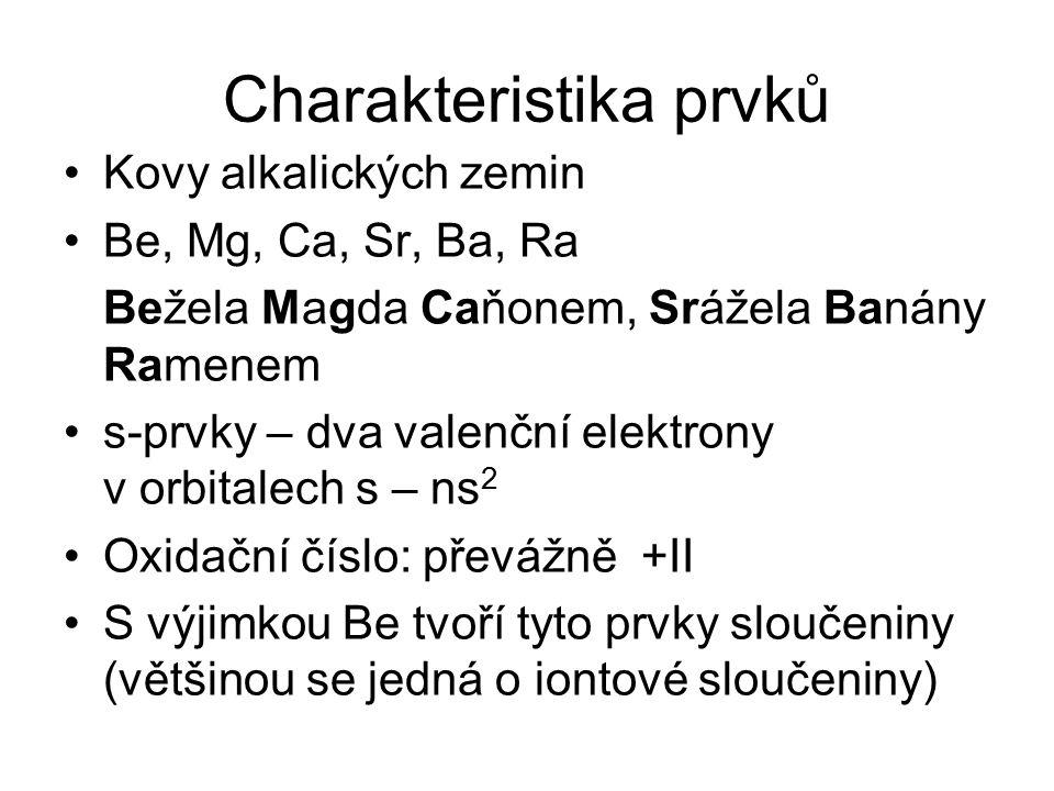 Charakteristika prvků Kovy alkalických zemin Be, Mg, Ca, Sr, Ba, Ra Bežela Magda Caňonem, Srážela Banány Ramenem s-prvky – dva valenční elektrony v or