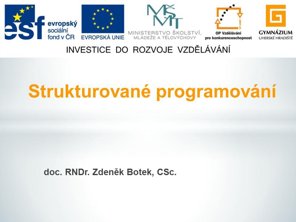 doc. RNDr. Zdeněk Botek, CSc. Strukturované programování