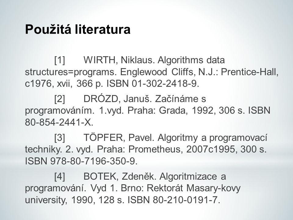 Použitá literatura [1]WIRTH, Niklaus.Algorithms data structures=programs.