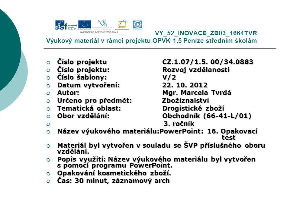 VY_52_INOVACE_ZB03_1664TVR Výukový materiál v rámci projektu OPVK 1,5 Peníze středním školám  Číslo projektuCZ.1.07/1.5.