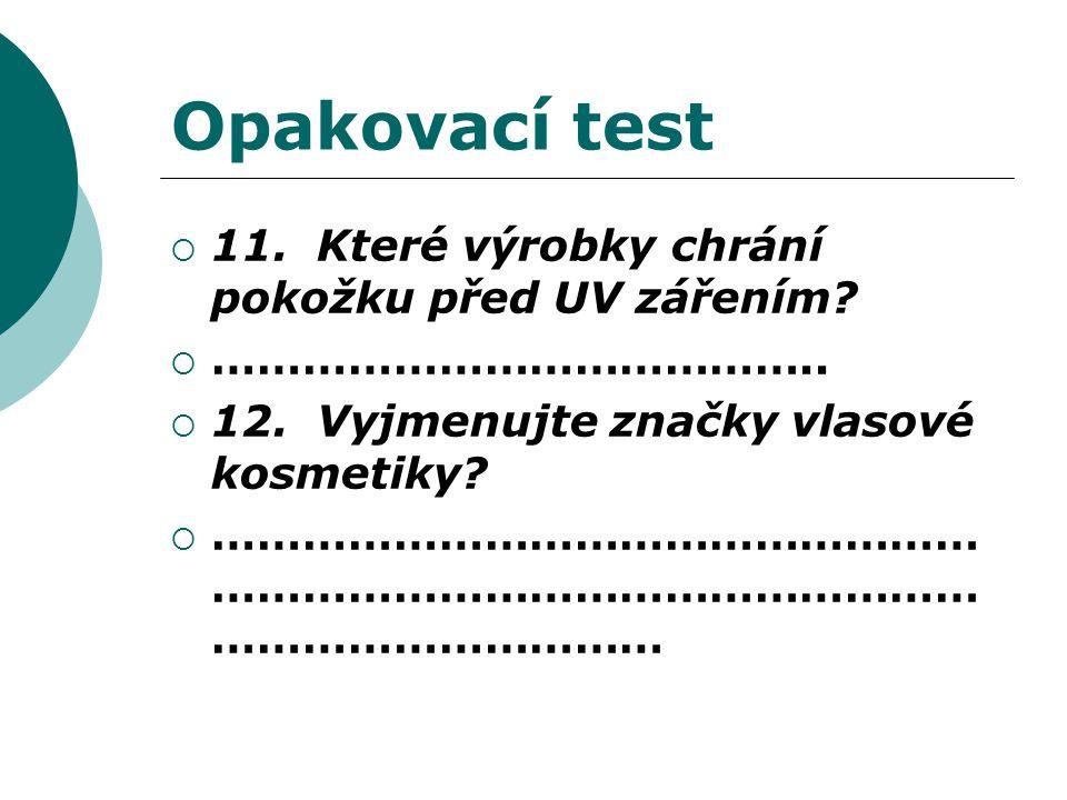 Opakovací test  11. Které výrobky chrání pokožku před UV zářením.