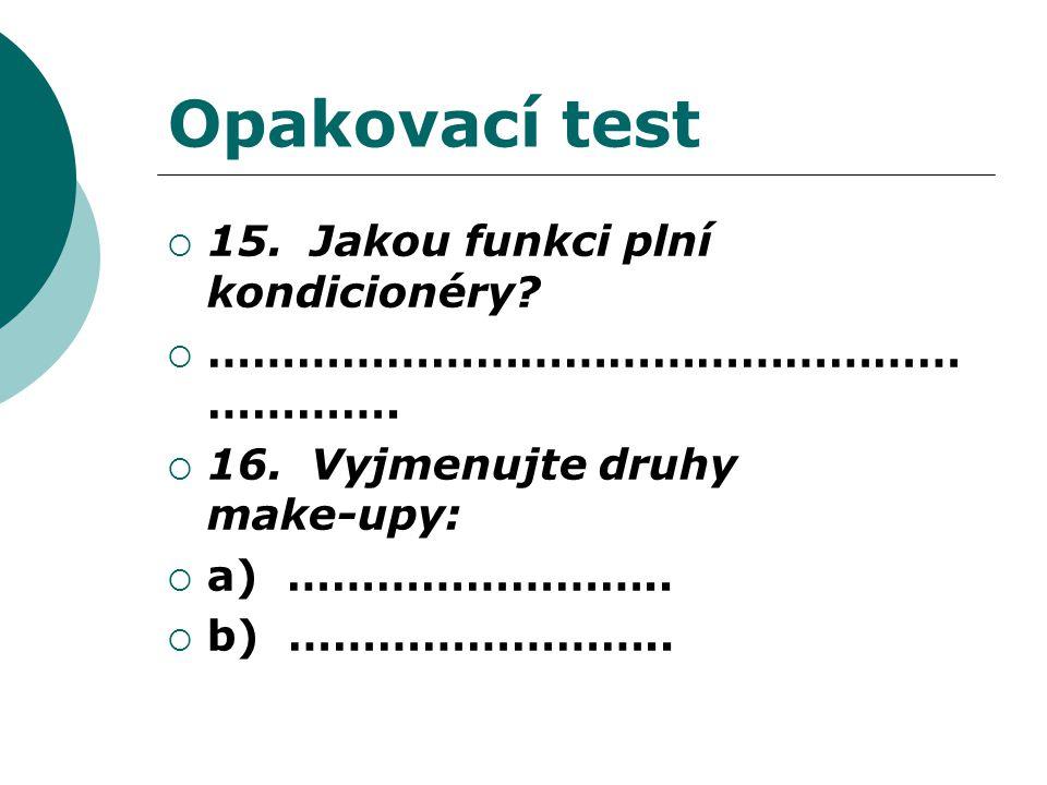 Opakovací test  15. Jakou funkci plní kondicionéry.