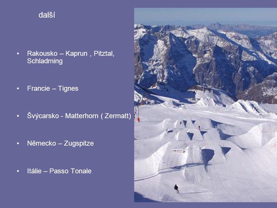 další Rakousko – Kaprun, Pitztal, Schladming Francie – Tignes Švýcarsko - Matterhorn ( Zermatt) Německo – Zugspitze Itálie – Passo Tonale
