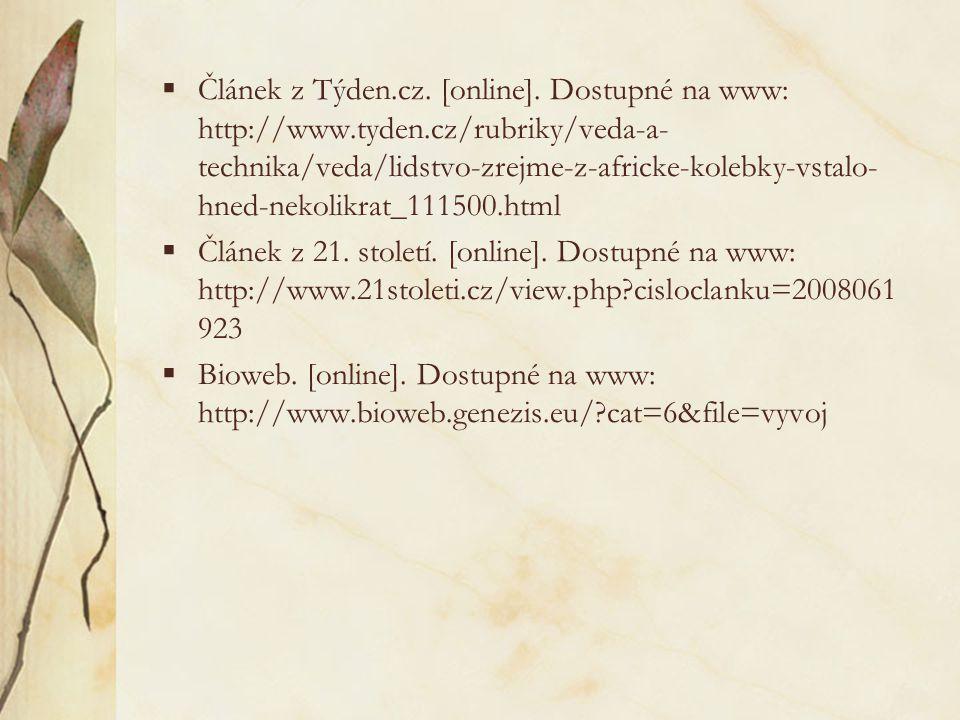 Použité zdroje:  MALÁ, Ludmila a kol.: Po stopách vývoje člověka. 1. vyd., Orbis, Praha 1956, s. 299.  PODBORSKÝ, Vladimír: Dějiny pravěku a rané do