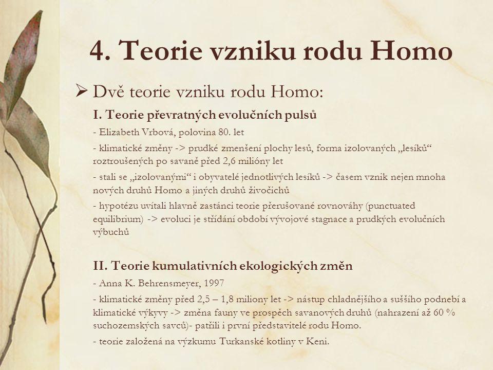 4.Teorie vzniku rodu Homo  Dvě teorie vzniku rodu Homo: I.