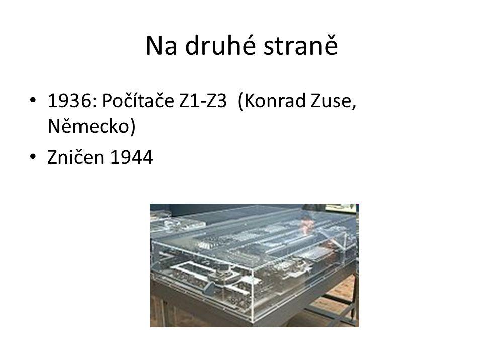 Na druhé straně 1936: Počítače Z1-Z3 (Konrad Zuse, Německo) Zničen 1944