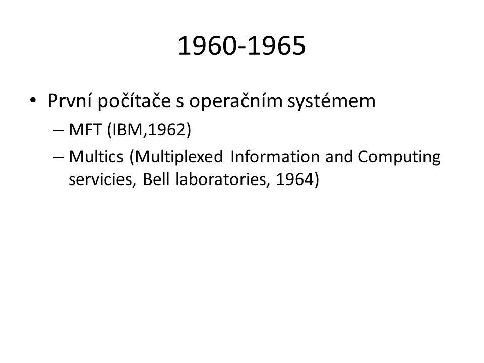 1960-1965 První počítače s operačním systémem – MFT (IBM,1962) – Multics (Multiplexed Information and Computing servicies, Bell laboratories, 1964)