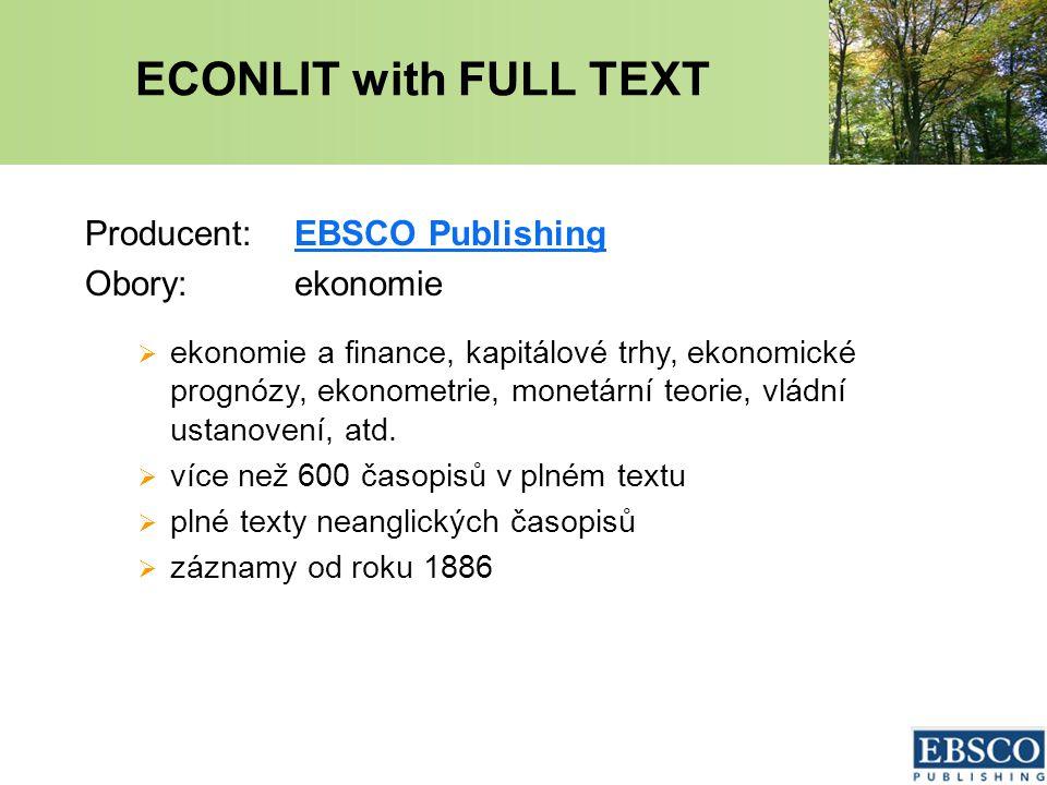 ECONLIT with FULL TEXT Producent:EBSCO PublishingEBSCO Publishing Obory:ekonomie  ekonomie a finance, kapitálové trhy, ekonomické prognózy, ekonometrie, monetární teorie, vládní ustanovení, atd.