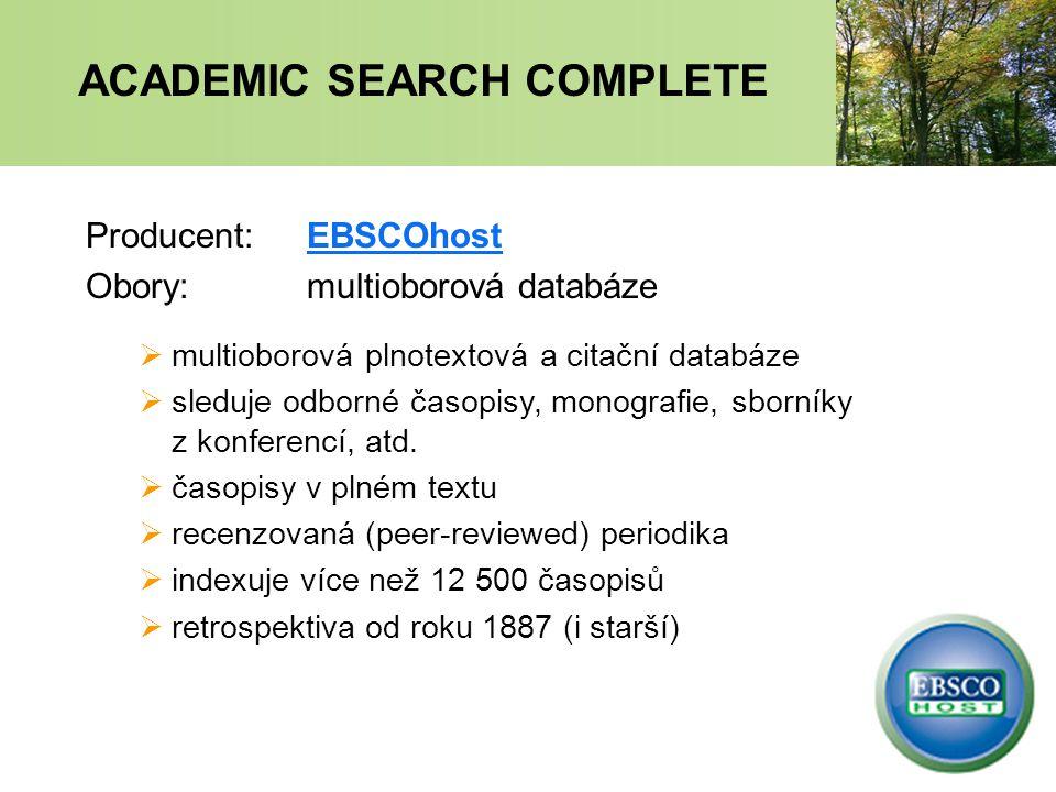 ACADEMIC SEARCH COMPLETE Producent: EBSCOhostEBSCOhost Obory: multioborová databáze  multioborová plnotextová a citační databáze  sleduje odborné časopisy, monografie, sborníky z konferencí, atd.