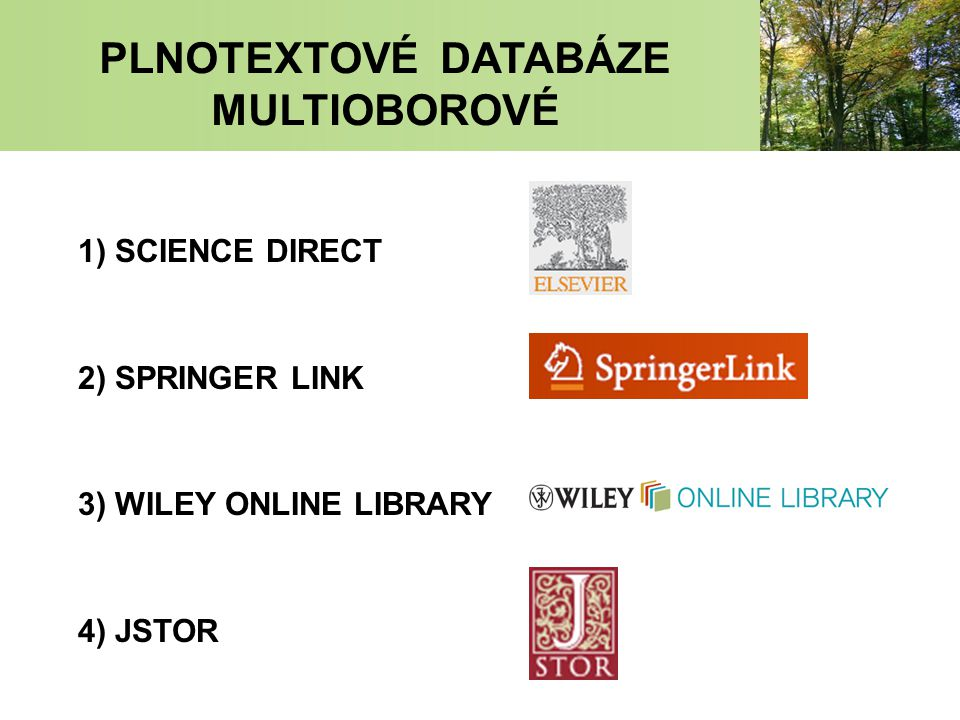 PLNOTEXTOVÉ DATABÁZE MULTIOBOROVÉ 1) SCIENCE DIRECT 2) SPRINGER LINK 3) WILEY ONLINE LIBRARY 4) JSTOR