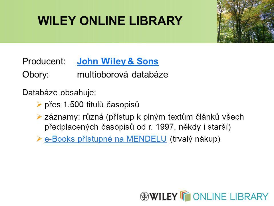WILEY ONLINE LIBRARY Producent:John Wiley & SonsJohn Wiley & Sons Obory:multioborová databáze Databáze obsahuje:  přes 1.500 titulů časopisů  záznamy: různá (přístup k plným textům článků všech předplacených časopisů od r.