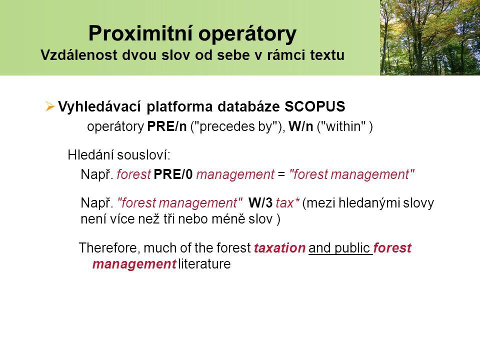  Vyhledávací platforma databáze SCOPUS operátory PRE/n ( precedes by ), W/n ( within ) Hledání sousloví: Např.