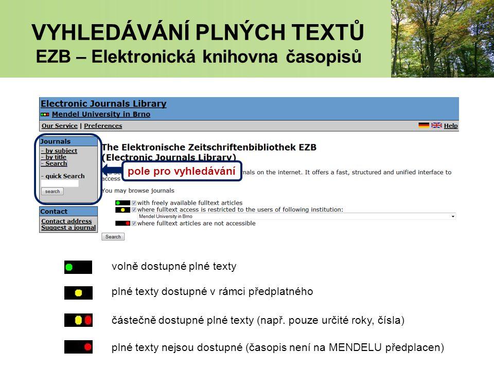 VYHLEDÁVÁNÍ PLNÝCH TEXTŮ EZB – Elektronická knihovna časopisů pole pro vyhledávání plné texty dostupné v rámci předplatného volně dostupné plné texty částečně dostupné plné texty (např.