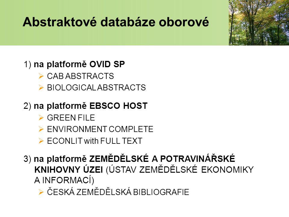 Abstraktové databáze oborové 1) na platformě OVID SP  CAB ABSTRACTS  BIOLOGICAL ABSTRACTS 2) na platformě EBSCO HOST  GREEN FILE  ENVIRONMENT COMPLETE  ECONLIT with FULL TEXT 3) na platformě ZEMĚDĚLSKÉ A POTRAVINÁŘSKÉ KNIHOVNY ÚZEI (ÚSTAV ZEMĚDĚLSKÉ EKONOMIKY A INFORMACÍ)  ČESKÁ ZEMĚDĚLSKÁ BIBLIOGRAFIE