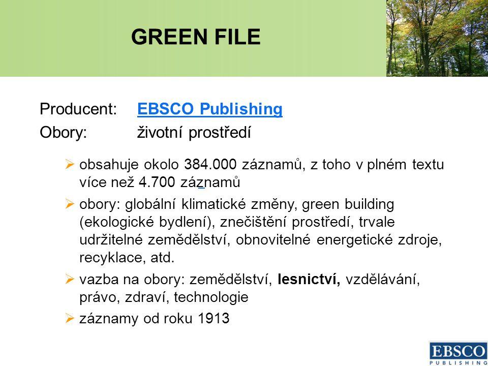 GREEN FILE Producent:EBSCO PublishingEBSCO Publishing Obory:životní prostředí  obsahuje okolo 384.000 záznamů, z toho v plném textu více než 4.700 záznamů  obory: globální klimatické změny, green building (ekologické bydlení), znečištění prostředí, trvale udržitelné zemědělství, obnovitelné energetické zdroje, recyklace, atd.