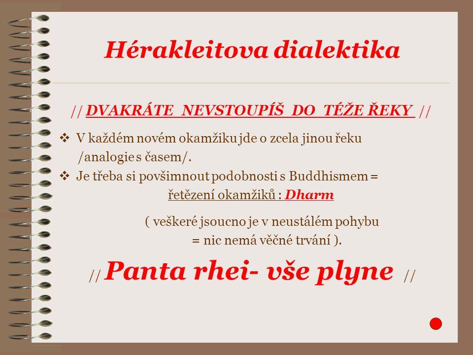 Hérakleitova dialektika // DVAKRÁTE NEVSTOUPÍŠ DO TÉŽE ŘEKY //  V každém novém okamžiku jde o zcela jinou řeku /analogie s časem/.