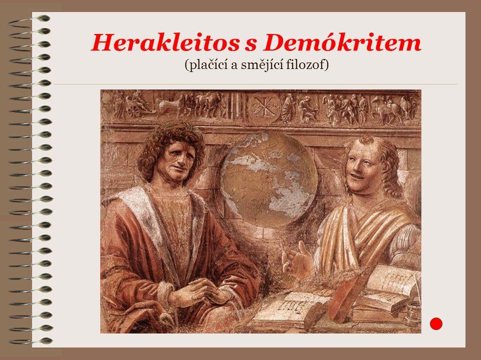 Hérakleitos a pralátka  jako pralátku považuje = hmotný princip OHEŇ  svět je pro Hérakleita: Věčně planoucím ohněm, který se rozněcuje a pohasíná podle míry.