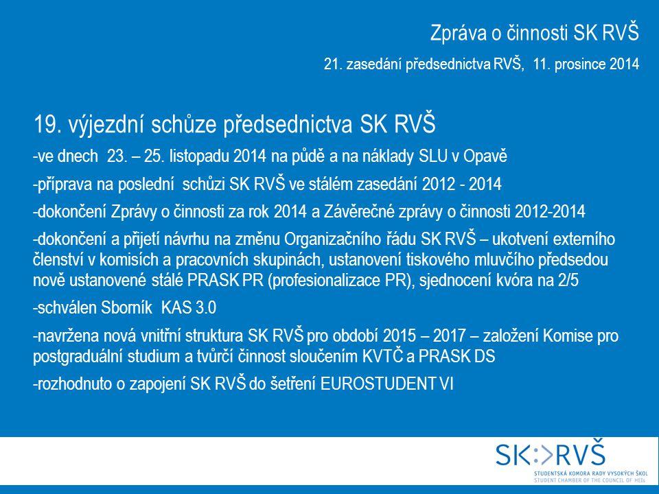 19. výjezdní schůze předsednictva SK RVŠ -ve dnech 23. – 25. listopadu 2014 na půdě a na náklady SLU v Opavě -příprava na poslední schůzi SK RVŠ ve st