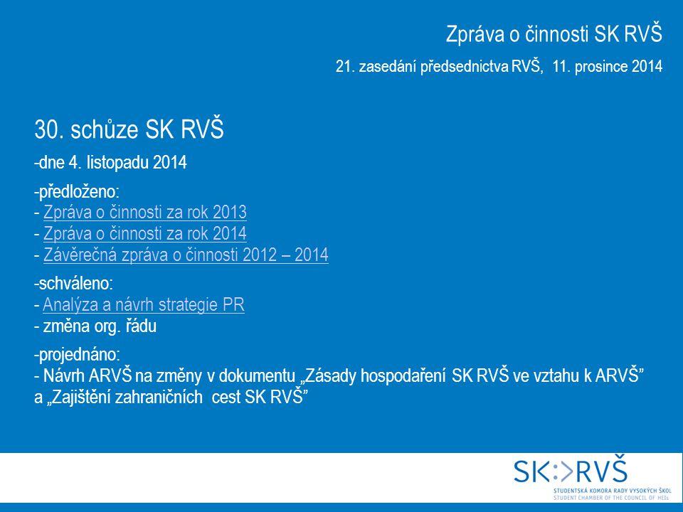 30. schůze SK RVŠ -dne 4. listopadu 2014 -předloženo: - Zpráva o činnosti za rok 2013 - Zpráva o činnosti za rok 2014 - Závěrečná zpráva o činnosti 20