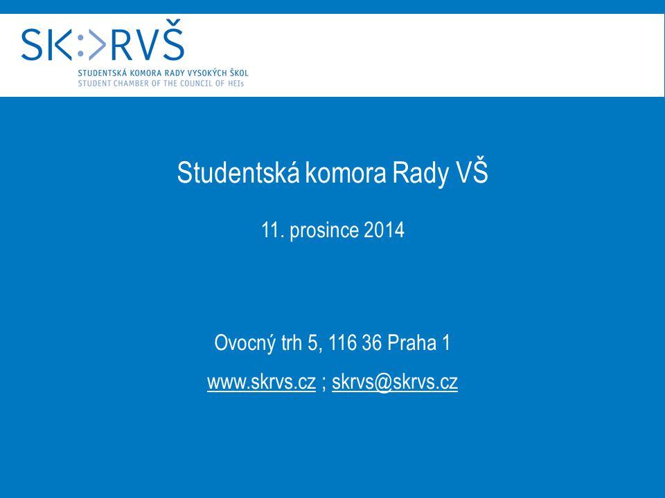 Studentská komora Rady VŠ 11. prosince 2014 Ovocný trh 5, 116 36 Praha 1 www.skrvs.cz ; skrvs@skrvs.cz
