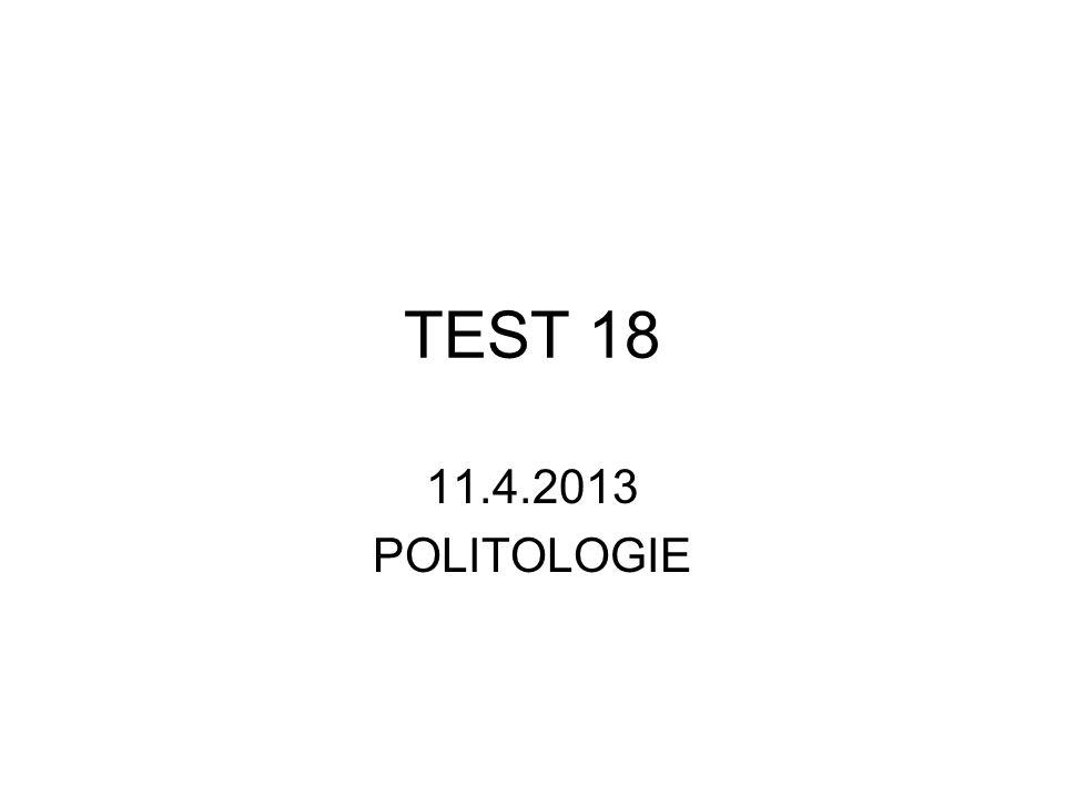 TEST 18 11.4.2013 POLITOLOGIE