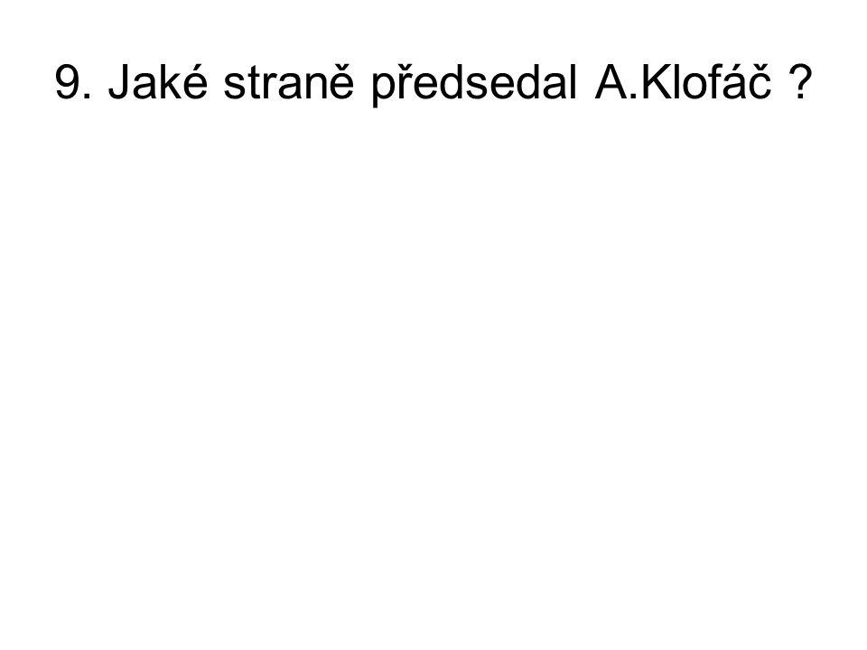 9. Jaké straně předsedal A.Klofáč
