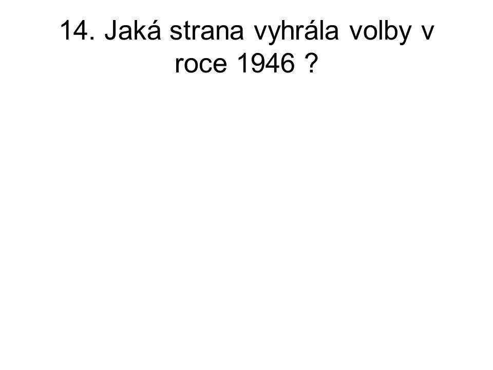 14. Jaká strana vyhrála volby v roce 1946 ?