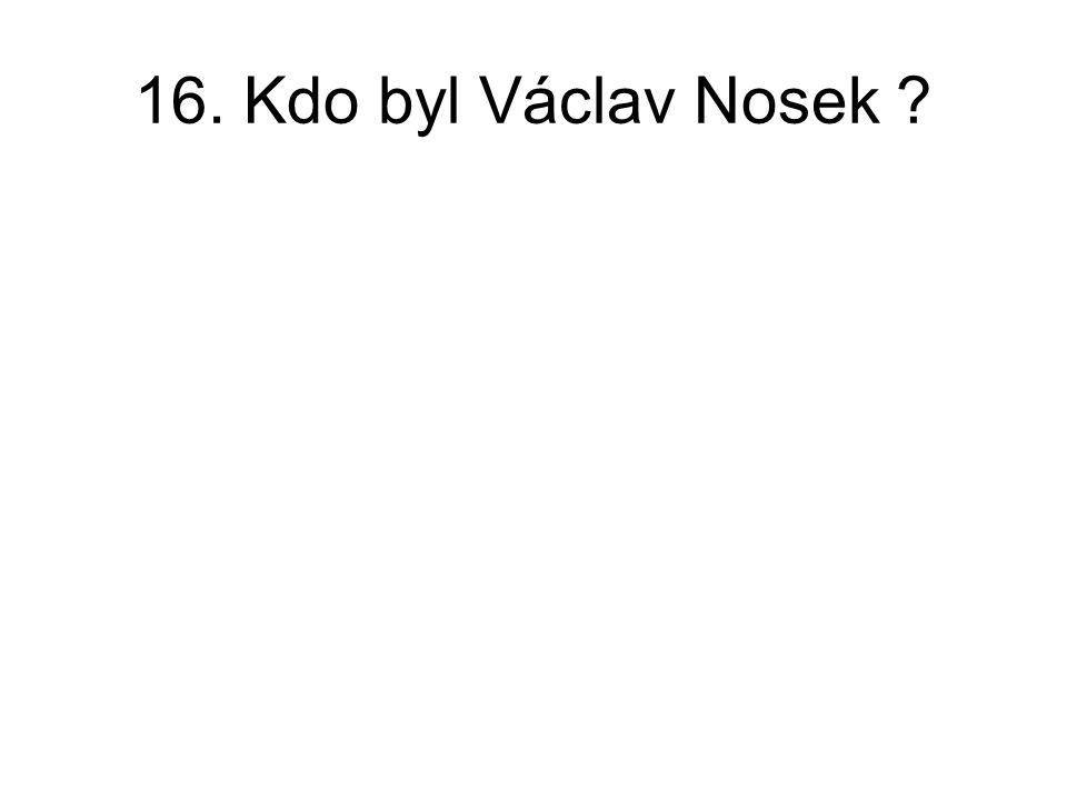 16. Kdo byl Václav Nosek