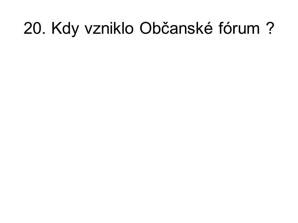 20. Kdy vzniklo Občanské fórum ?