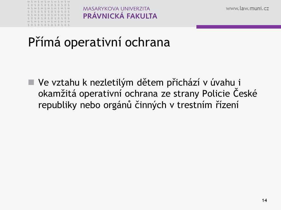 www.law.muni.cz 14 Přímá operativní ochrana Ve vztahu k nezletilým dětem přichází v úvahu i okamžitá operativní ochrana ze strany Policie České republiky nebo orgánů činných v trestním řízení