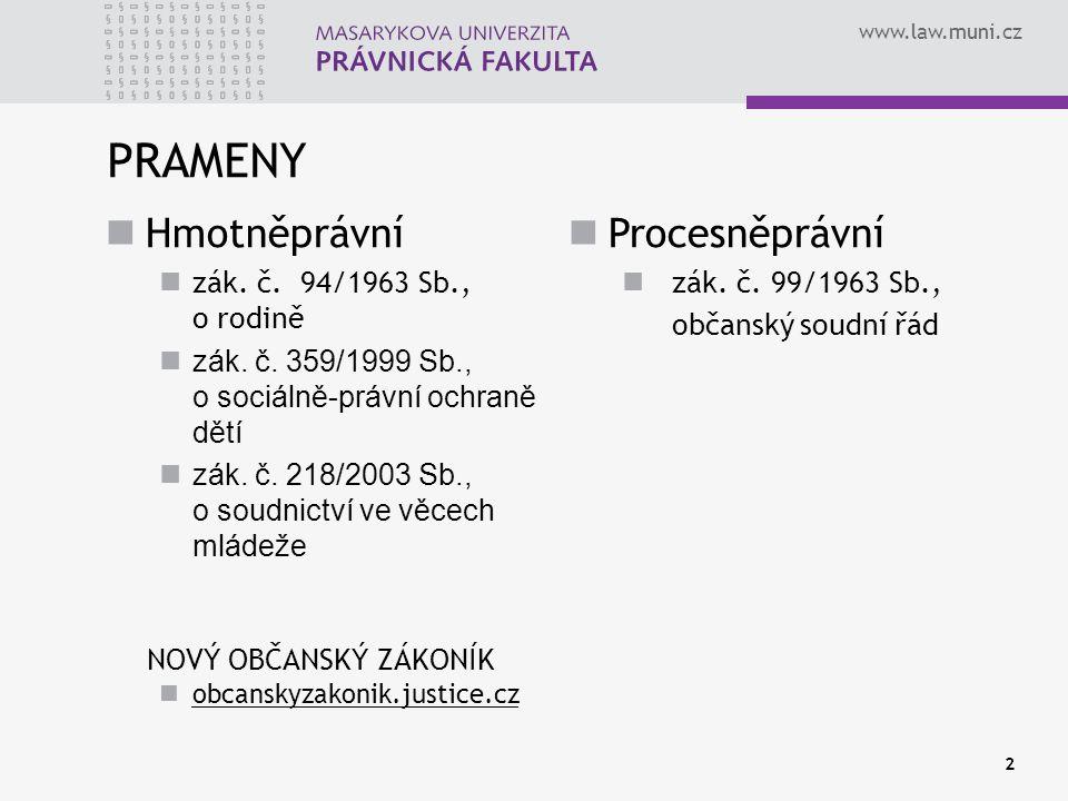 www.law.muni.cz PRAMENY 2 Hmotněprávní zák. č. 94/1963 Sb., o rodině zák. č. 359/1999 Sb., o sociálně-právní ochraně dětí zák. č. 218/2003 Sb., o soud