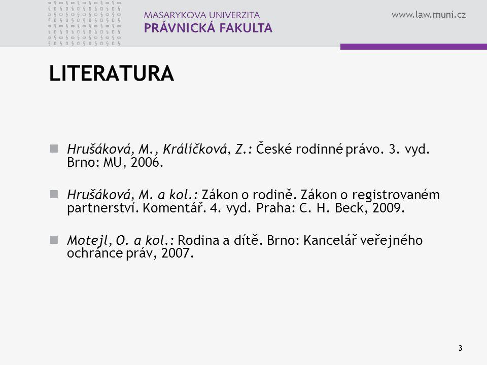 www.law.muni.cz 3 LITERATURA Hrušáková, M., Králíčková, Z.: České rodinné právo. 3. vyd. Brno: MU, 2006. Hrušáková, M. a kol.: Zákon o rodině. Zákon o