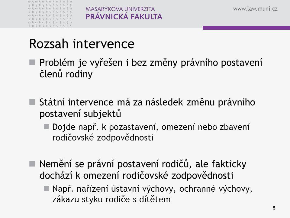 www.law.muni.cz 5 Rozsah intervence Problém je vyřešen i bez změny právního postavení členů rodiny Státní intervence má za následek změnu právního postavení subjektů Dojde např.