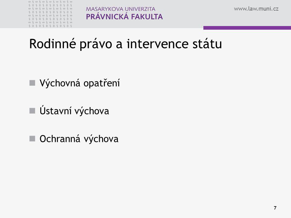 www.law.muni.cz 7 Rodinné právo a intervence státu Výchovná opatření Ústavní výchova Ochranná výchova