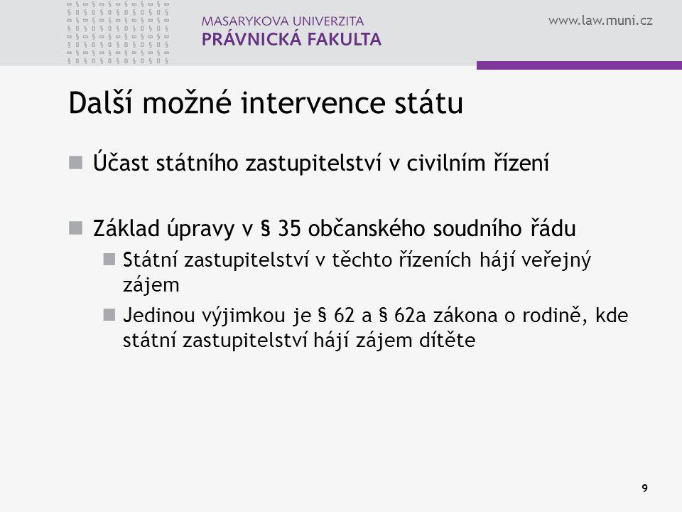 www.law.muni.cz 9 Další možné intervence státu Účast státního zastupitelství v civilním řízení Základ úpravy v § 35 občanského soudního řádu Státní za