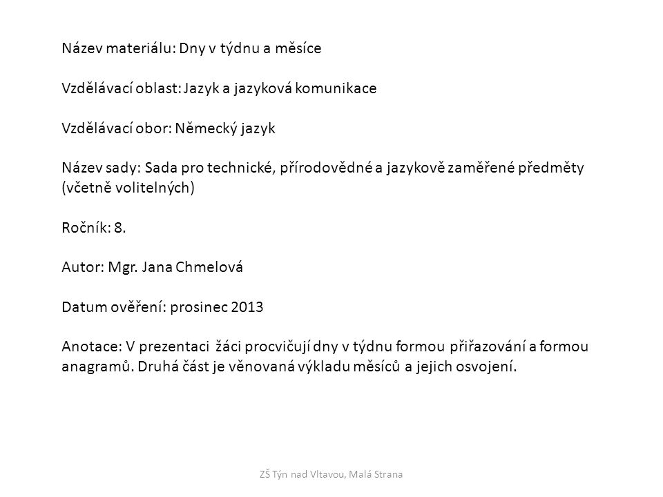 ZŠ Týn nad Vltavou, Malá Strana Název materiálu: Dny v týdnu a měsíce Vzdělávací oblast: Jazyk a jazyková komunikace Vzdělávací obor: Německý jazyk Ná