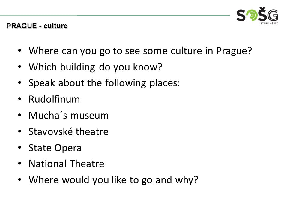 Where can you go to see some culture in Prague. Which building do you know.