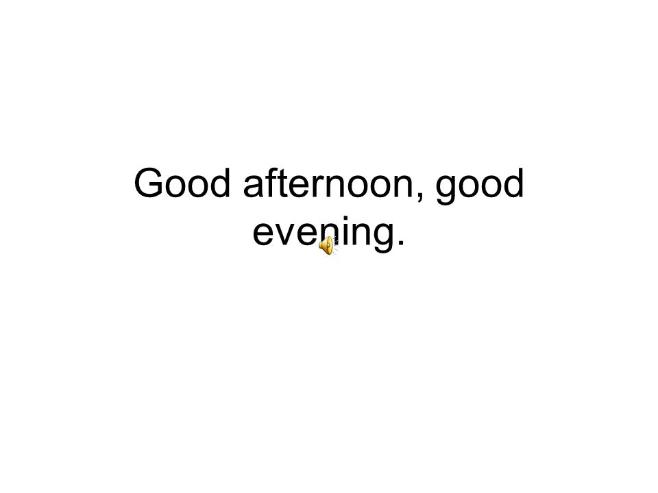 Good afternoon, good evening.