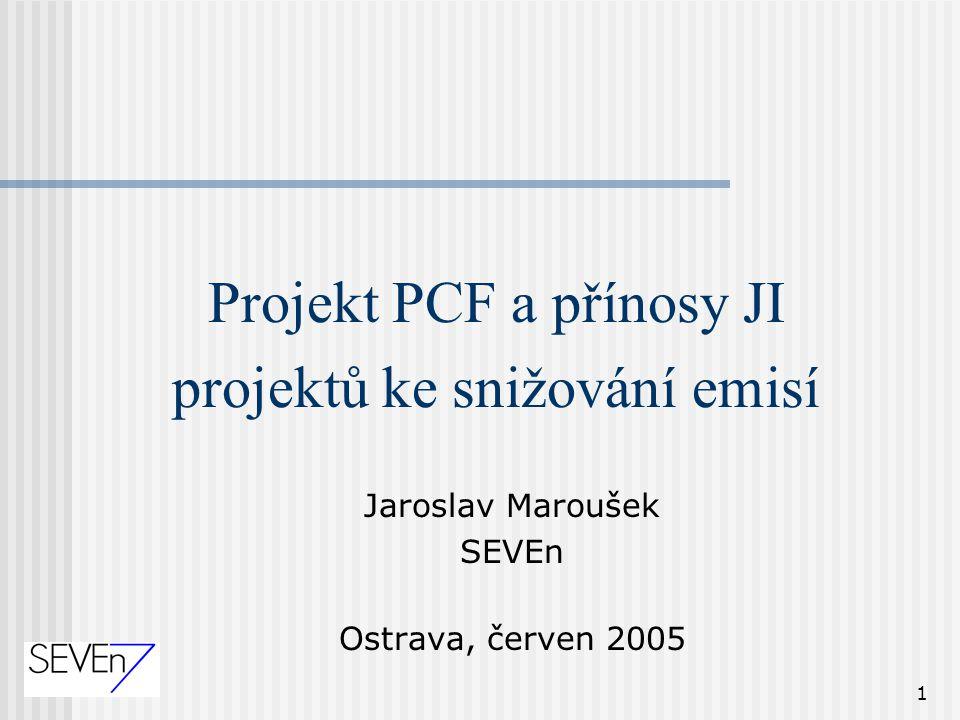 1 Projekt PCF a přínosy JI projektů ke snižování emisí Jaroslav Maroušek SEVEn Ostrava, červen 2005