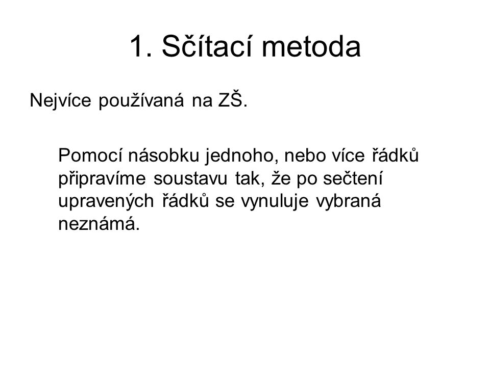 1. Sčítací metoda Nejvíce používaná na ZŠ.