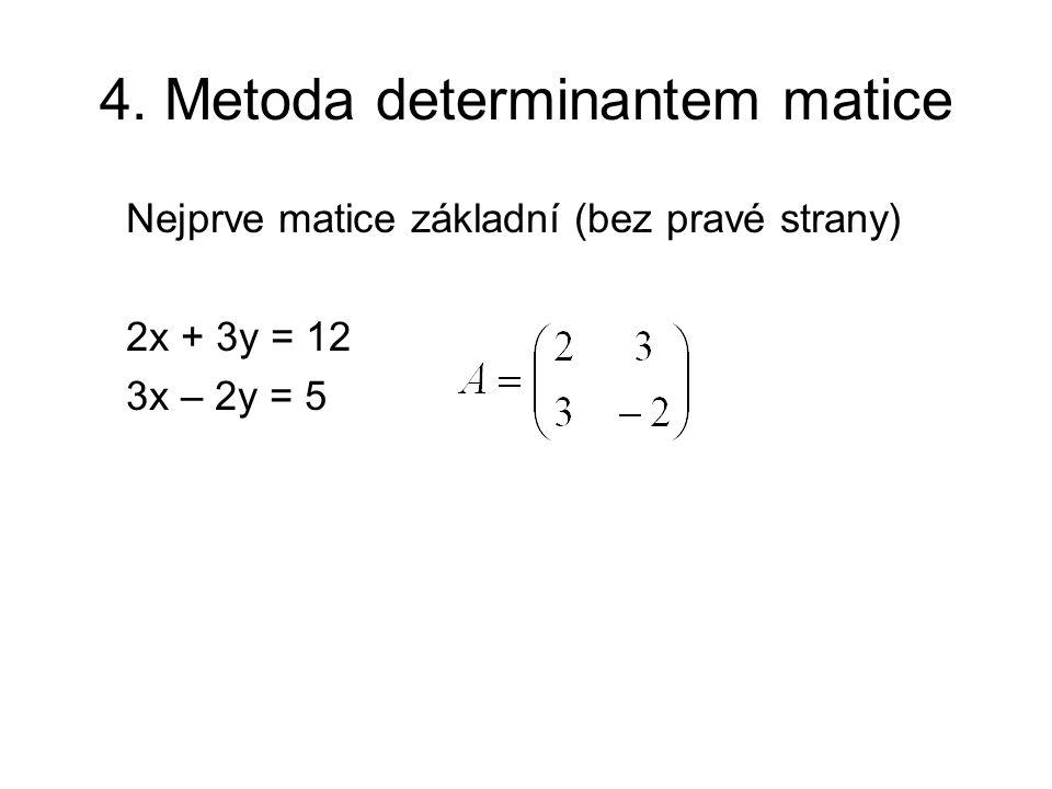 4. Metoda determinantem matice Nejprve matice základní (bez pravé strany) 2x + 3y = 12 3x – 2y = 5