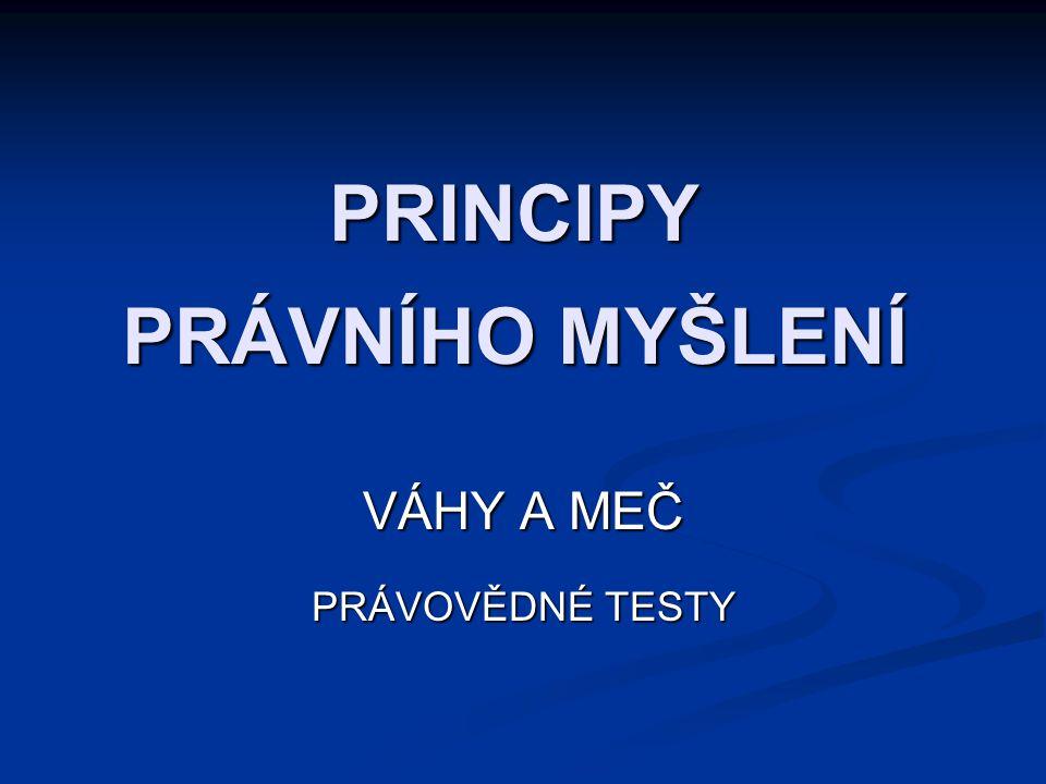 PRINCIPY PRÁVNÍHO MYŠLENÍ VÁHY A MEČ PRÁVOVĚDNÉ TESTY