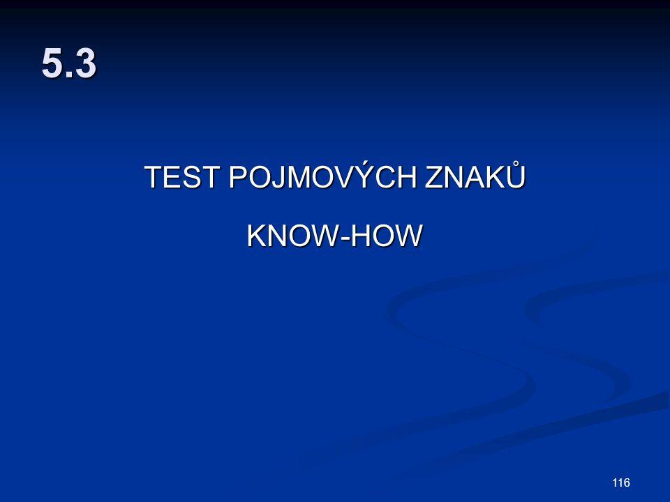 116 5.3 TEST POJMOVÝCH ZNAKŮ KNOW-HOW