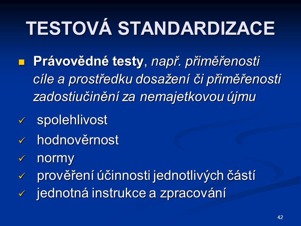 42 TESTOVÁ STANDARDIZACE Právovědné testy, např.přiměřenosti Právovědné testy, např.