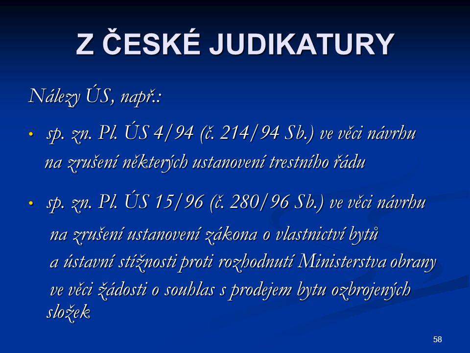 58 Z ČESKÉ JUDIKATURY Nálezy ÚS, např.: sp.zn. Pl.