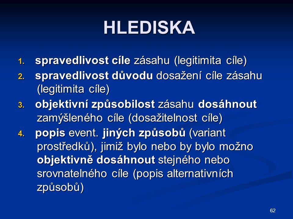62 HLEDISKA HLEDISKA 1.spravedlivost cíle zásahu (legitimita cíle) 2.