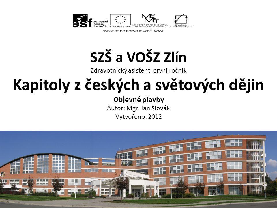 SZŠ a VOŠZ Zlín Zdravotnický asistent, první ročník Kapitoly z českých a světových dějin Objevné plavby Autor: Mgr.
