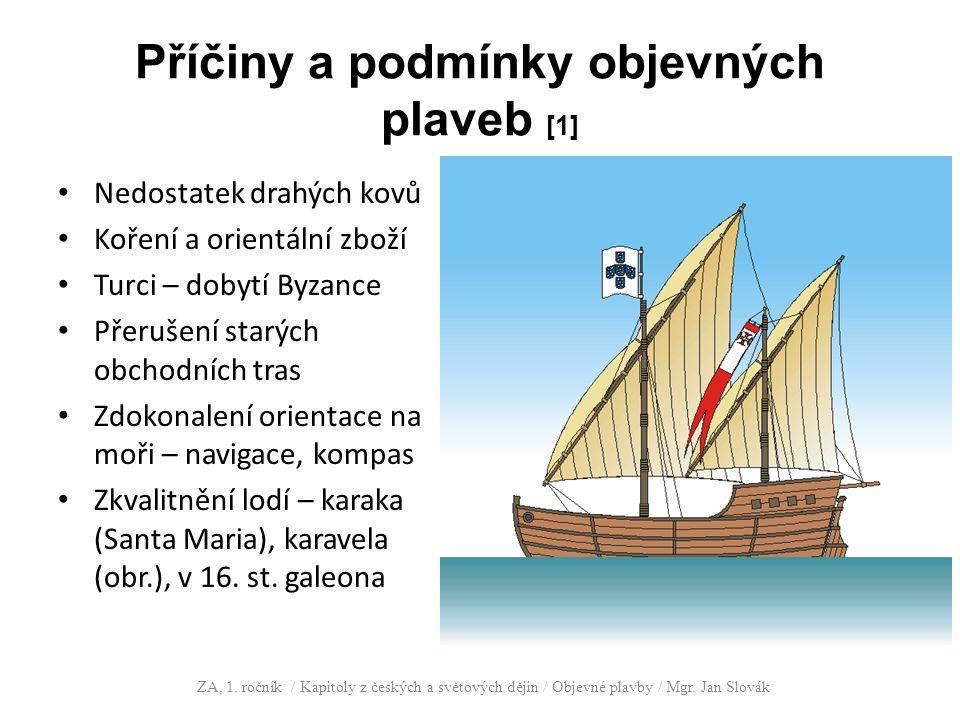Příčiny a podmínky objevných plaveb [1] Nedostatek drahých kovů Koření a orientální zboží Turci – dobytí Byzance Přerušení starých obchodních tras Zdo