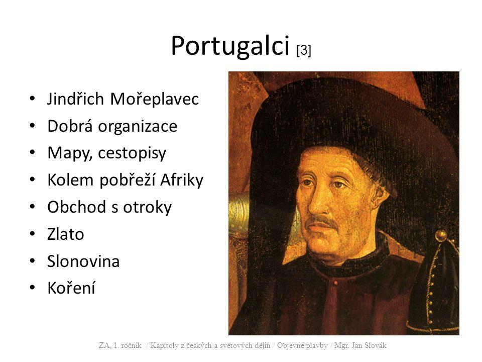 Portugalští mořeplavci [4] Bartalomeo Diaz obeplul nejjižnější cíp Afriky – Mys dobré naděje Vasco da Gama (obr.), 1498 doplul do Indie ZA, 1.